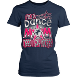 I'M A DANCE MOM NEED I SAY MORE? - Vietees Shop Online