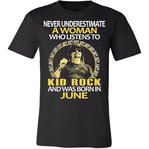 Never Underestimate a Woman who listens to Kid Rock and was born in June T-shirt - Vietees Shop Online