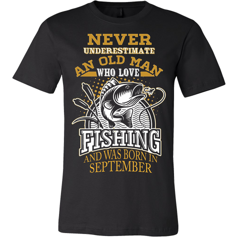 Never underestimate an Old Man who loves Fishing and was born in September T-shirt - Vietees Shop Online