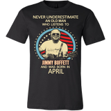 Never underestimate an old man who listens to Jimmy Buffett and was born in April T-shirt - Vietees Shop Online