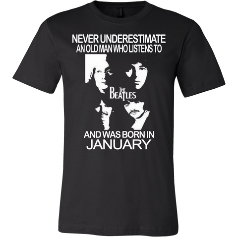 Never Underestimate an Old Man who Listens to the Beatles and was born in January T-shirt - Vietees Shop Online