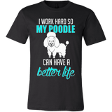 I Work Hard So My Poodle Can Have a Better Life - Vietees Shop Online