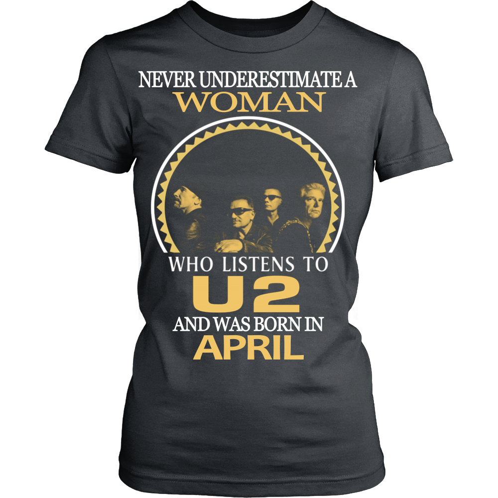 1b52eade ... Never Underestimate a Woman who listens to U2 and was born in April T- shirt ...