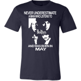 Never Underestimate a Man who listens to the Beatles and was born in May T-shirt - Vietees Shop Online
