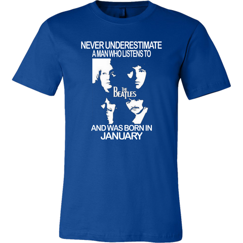 Never Underestimate a Man who listens to the Beatles and was born in January T-shirt
