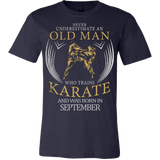 Never underestimate an old man who trains Karate and was born in September T-shirt - Vietees Shop Online