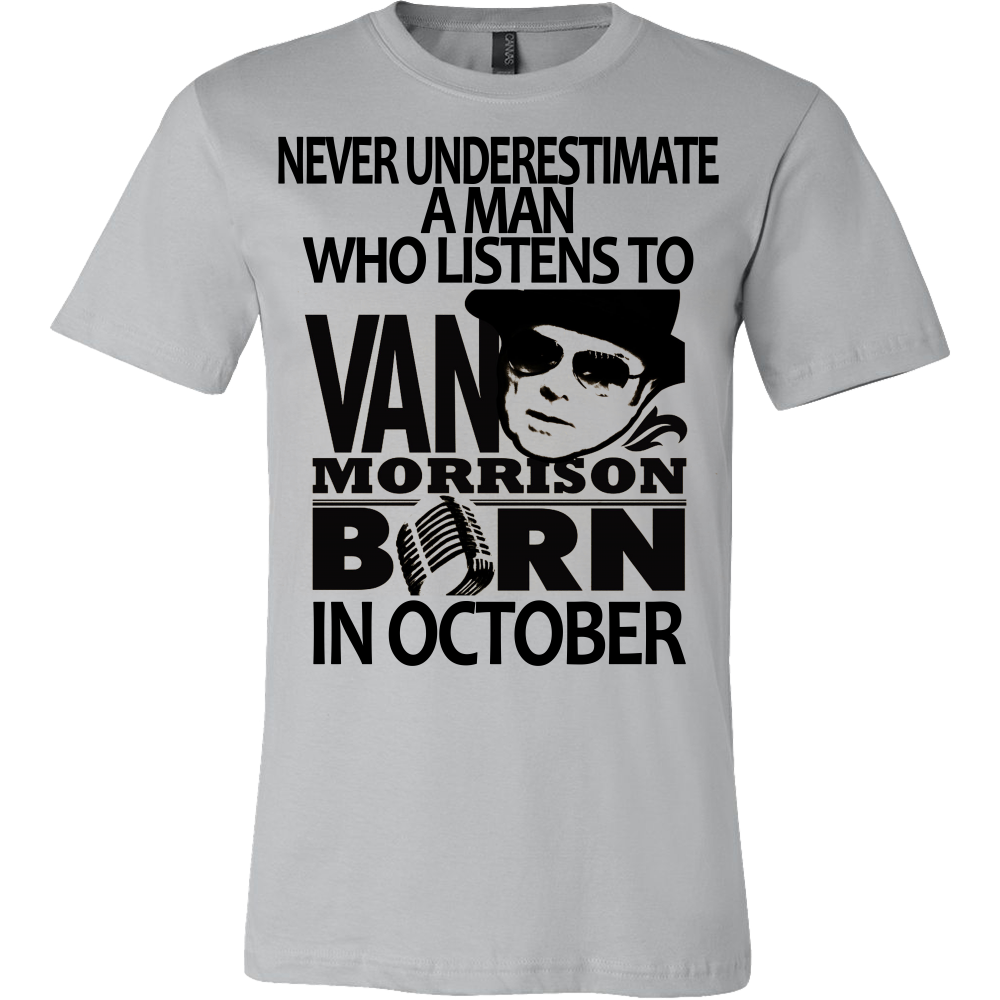 Never Underestimate a Man who listens to Van Morrison and was born in October T-shirt - Vietees Shop Online
