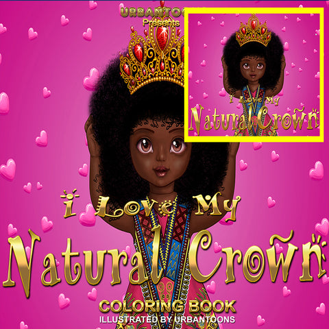 Urbantoons I Love My Natural Crown (NURSEY RHYMES BOOK & COLORING BOOK)