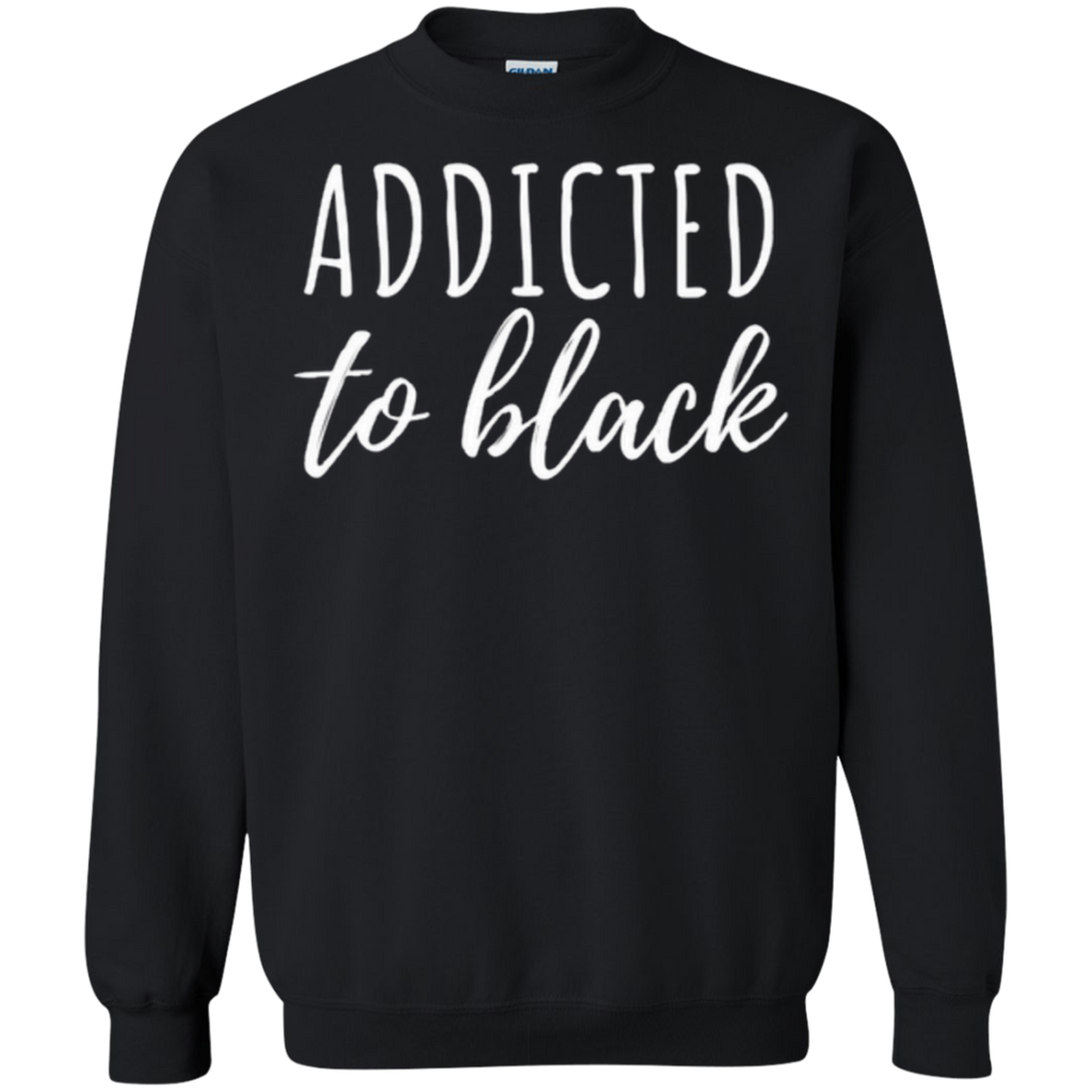 Addicted To Black Sweatshirt