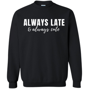 Always Late & Always Cute Sweatshirt
