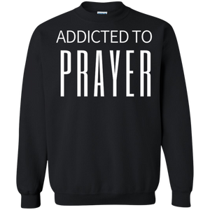 Addicted To Prayer Sweatshirt