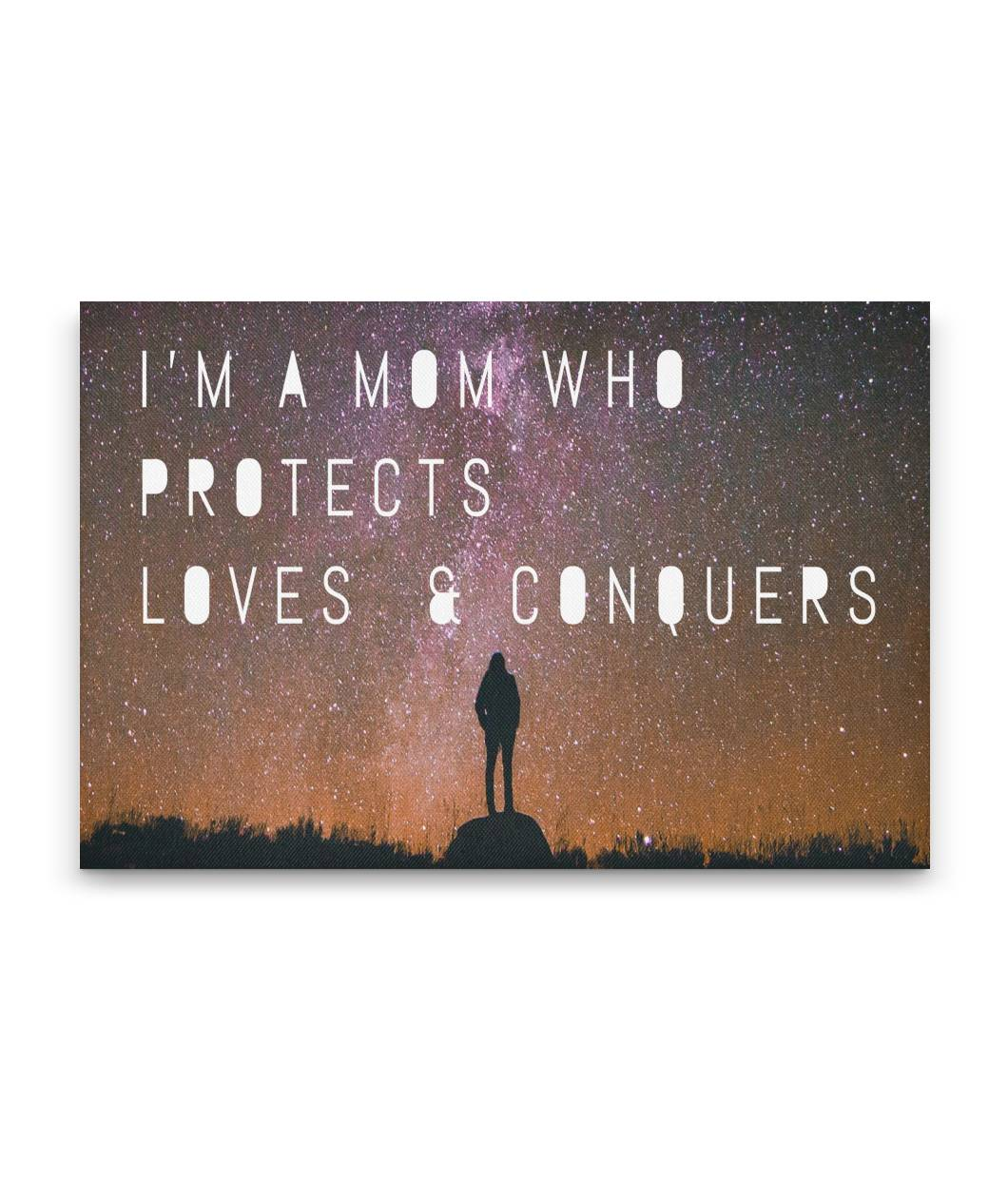 Im A Mom Who Protects, Loves, & Conquers
