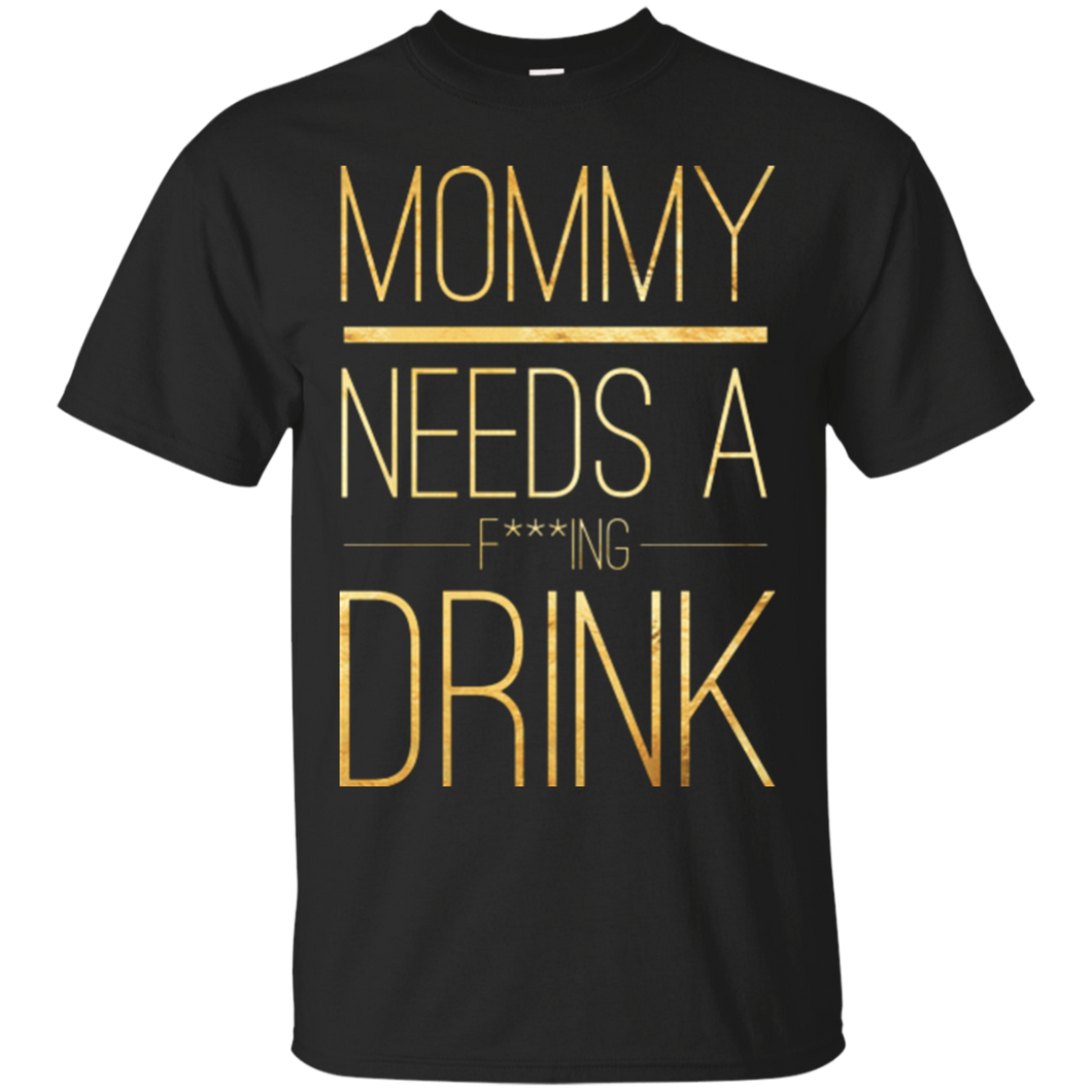 Mom - Mommy Needs A Drink