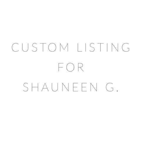 Custom Listing for Shauneen G.