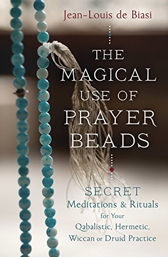 The Magical Use of Prayer Beads by Jean-Louis de Biasi