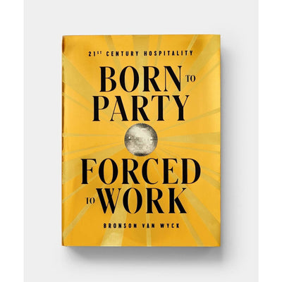 BORN TO PARTY FORCED TO WORK BY BRONSON VAN WYCK