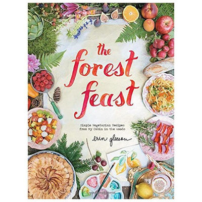 FOREST FEAST: SIMPLE VEGETARIAN RECIPES FROM MY CA