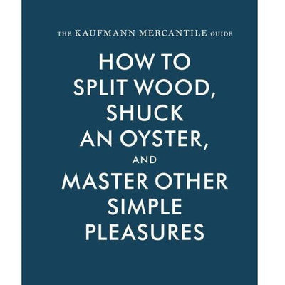 The Kaufmann Mercantile Guide: How to Split Wood,