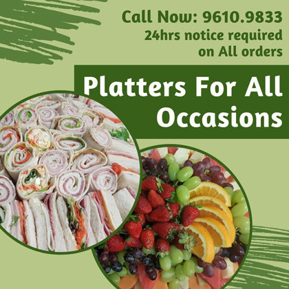 Platters For All Occasions - Call Now: 9610.9833 - 24hrs notice required on All orders