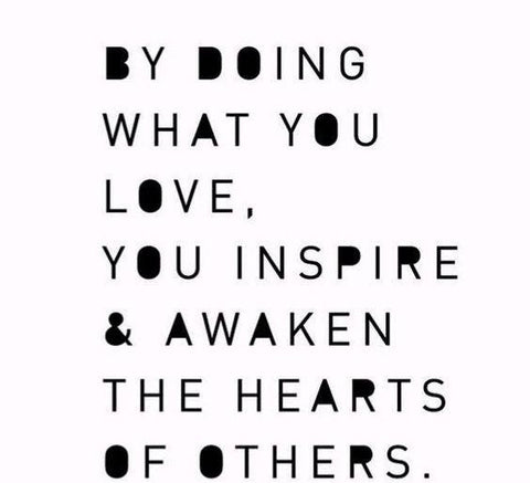 by doing what you love you awaken the hearts of others