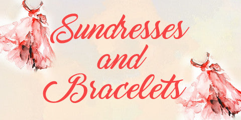 Sundresses and Bracelets