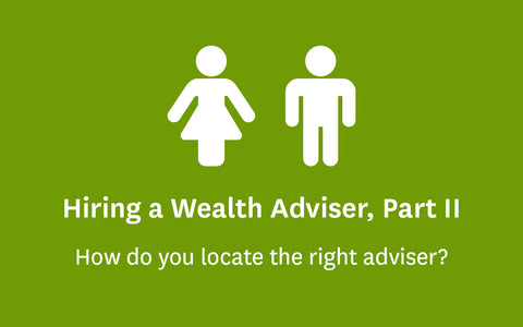Hiring a Wealth Adviser, Part Two