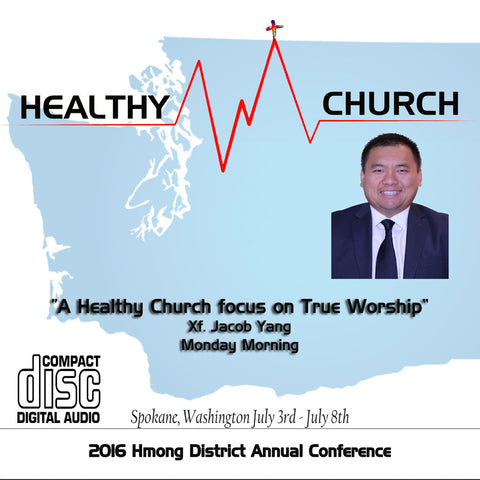 """A Healthy Church focus on True Worship"" by Xf. Jacob Yang"