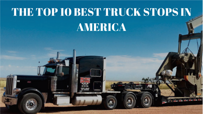 THE TOP 10 BEST TRUCK STOPS IN AMERICA