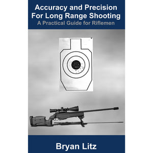 Accuracy and Precision for Long Range Shooting: A Practical Guide for Riflemen