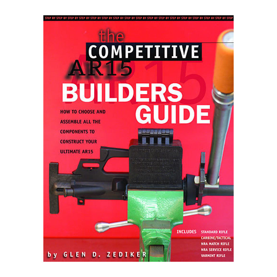 The Competitive AR15 Builders Guide by Glen Zediker