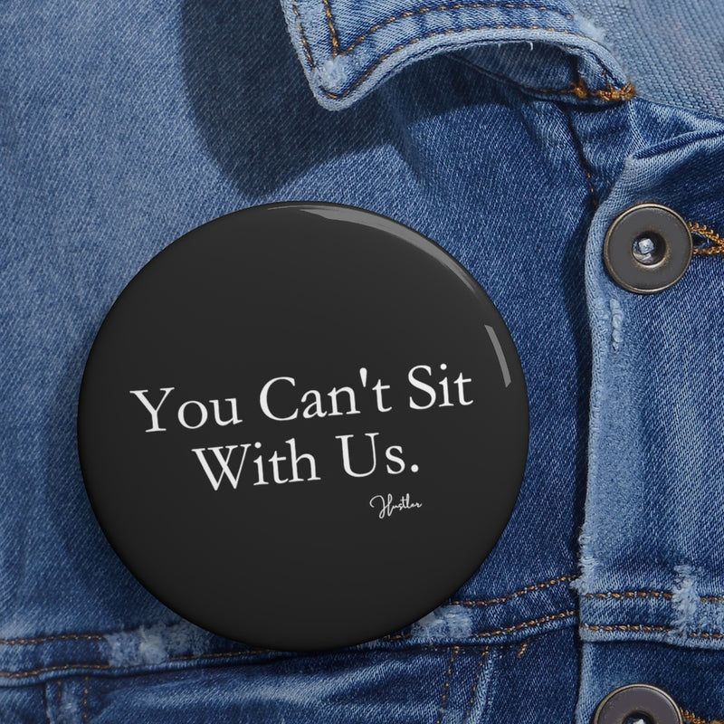 You Can't Sit With Us Pin Button