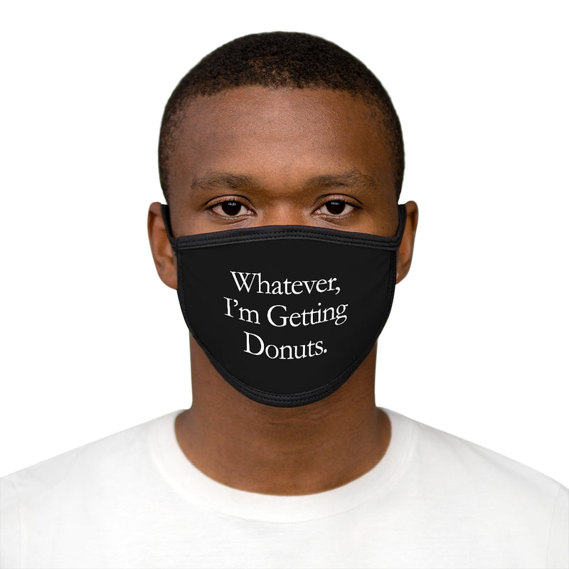 Whatever, I'm Getting Donuts Face Mask