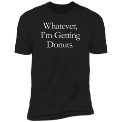 Whatever, I'm Getting Donuts T-Shirt