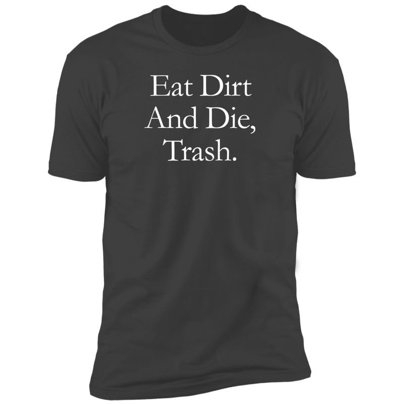 Eat Dirt And Die, Trash T-Shirt