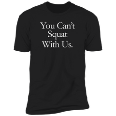 You Can't Squat With Us T-Shirt