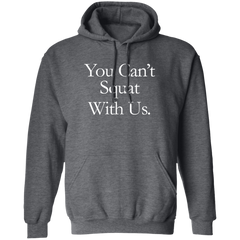 You Can't Squat With Us Hoodie