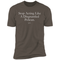 Stop Acting Like A Disgruntled Pelican T-Shirt
