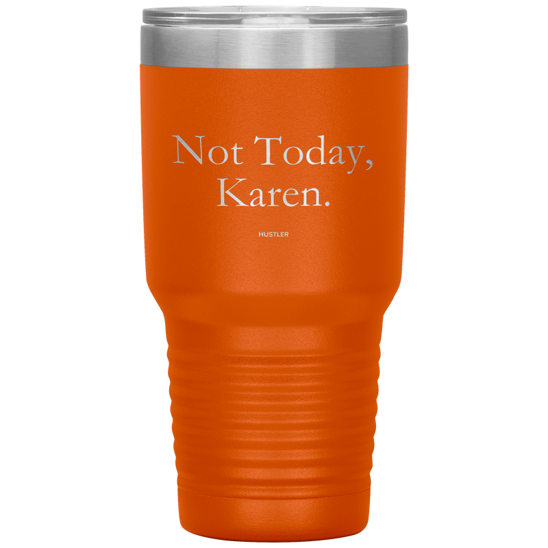 Not Today, Karen 30oz Laser Etched Tumbler