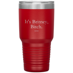 It's Britney, Bitch 30oz Laser Etched Tumbler