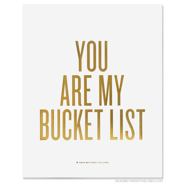 You Are My Bucket List™ Print by RBTL®
