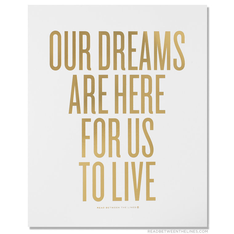 Our Dreams Are Here For Us To Live Print by RBTL®