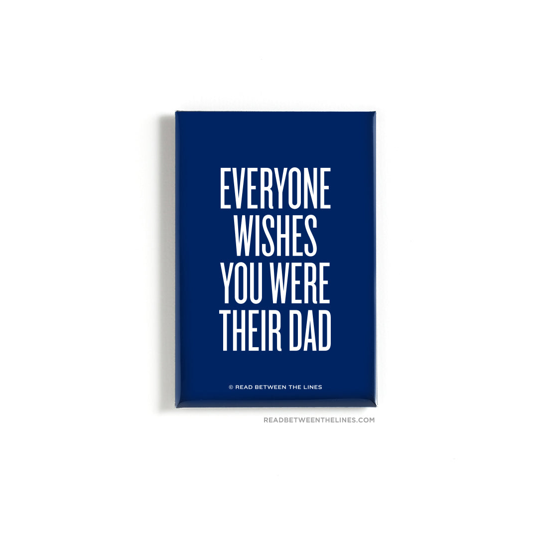Everyone Wishes You Were Their Dad Magnet by RBTL®