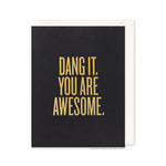 Dang It. You Are Awesome. Card by RBTL®