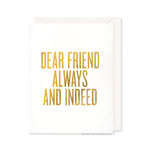 Dear Friend Always And Indeed Card by RBTL®