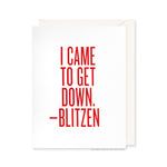 I Came To Get Down. - Blitzen Card by RBTL®