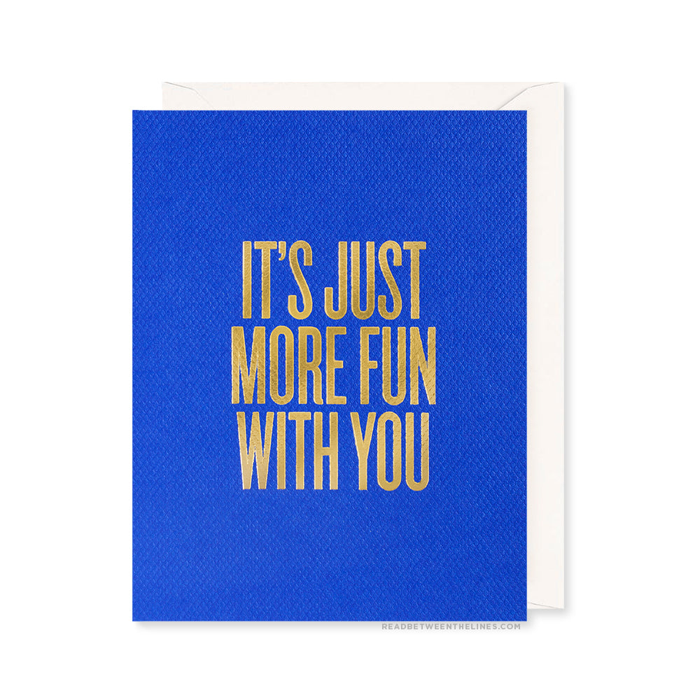 It's Just More Fun With You Card by RBTL®