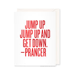 Jump Up Jump Up And Get Down. - Prancer Card by RBTL®