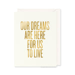 Our Dreams Are Here For Us To Live Card by RBTL®