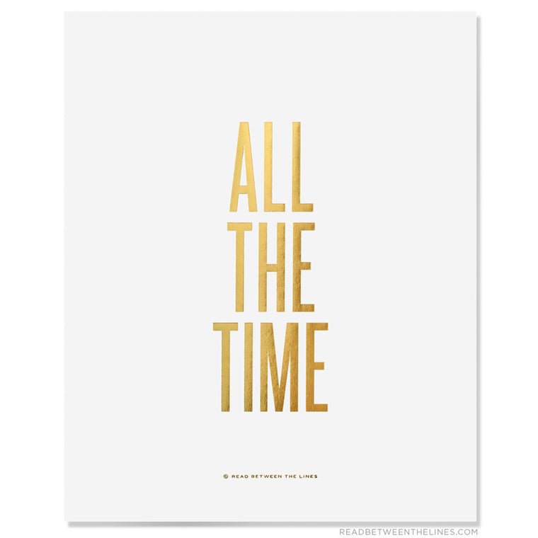 All The Time Print by RBTL®
