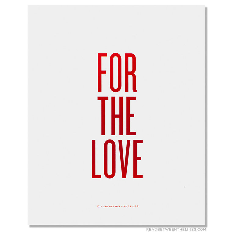 For The Love Print by RBTL®